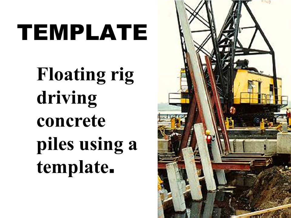 TEMPLATE Floating rig driving concrete piles using a template.
