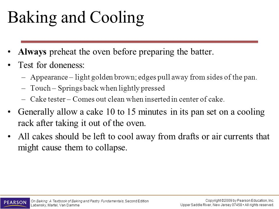 Baking and Cooling Always preheat the oven before preparing the batter. Test for doneness: