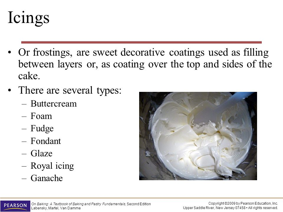 Icings Or frostings, are sweet decorative coatings used as filling between layers or, as coating over the top and sides of the cake.