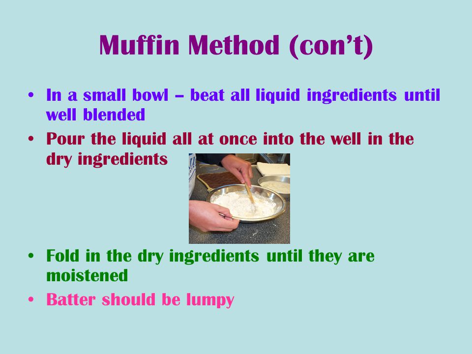 Muffin Method (con't) In a small bowl – beat all liquid ingredients until well blended.