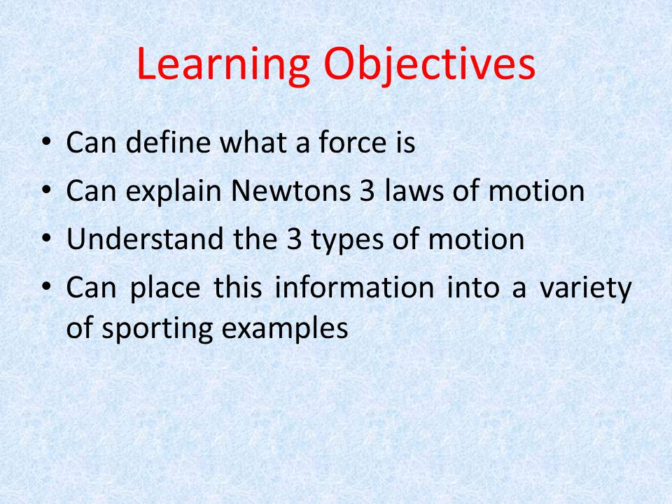 Learning Objectives Can define what a force is