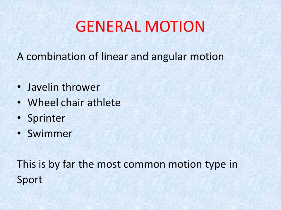 GENERAL MOTION A combination of linear and angular motion