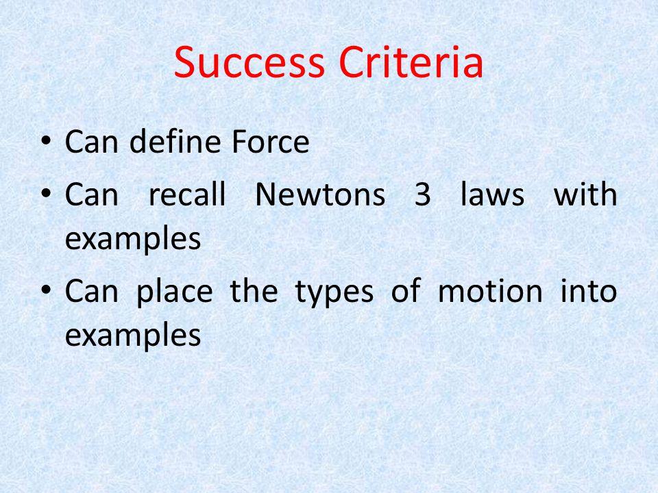 Success Criteria Can define Force