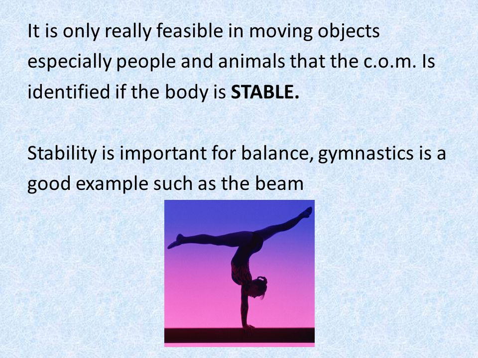 It is only really feasible in moving objects especially people and animals that the c.o.m.