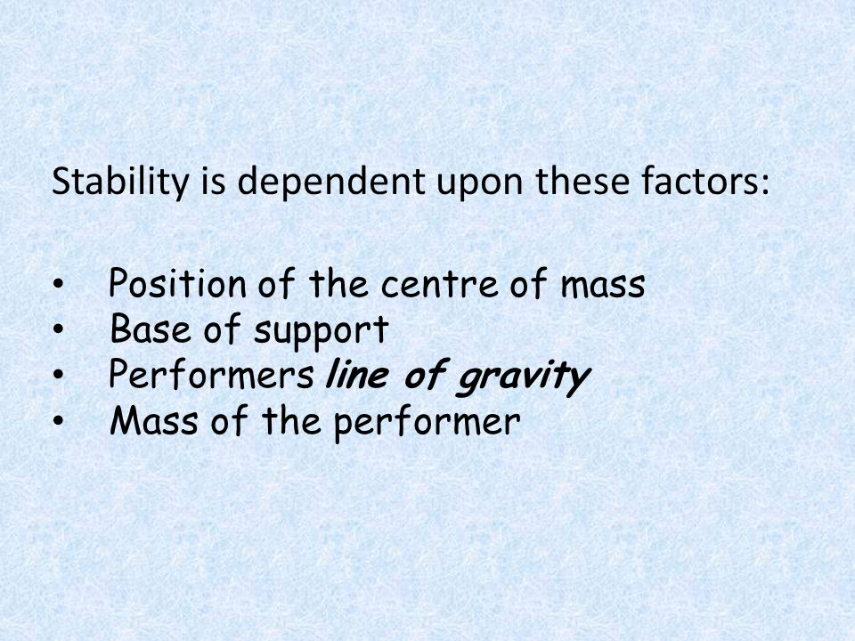 Stability is dependent upon these factors: