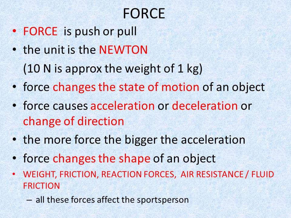 FORCE FORCE is push or pull the unit is the NEWTON