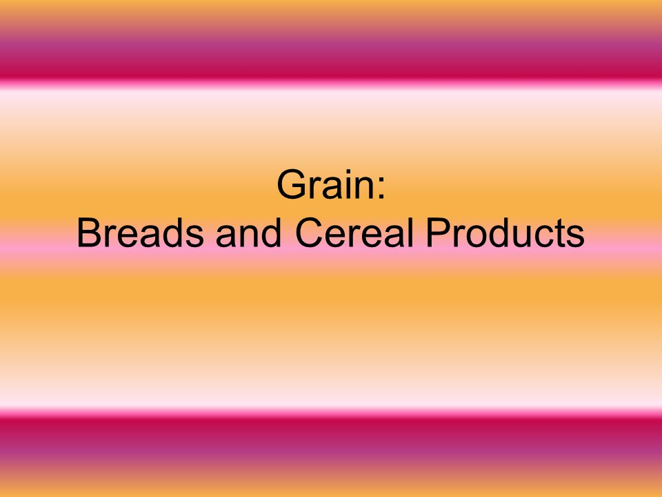 Grain: Breads and Cereal Products