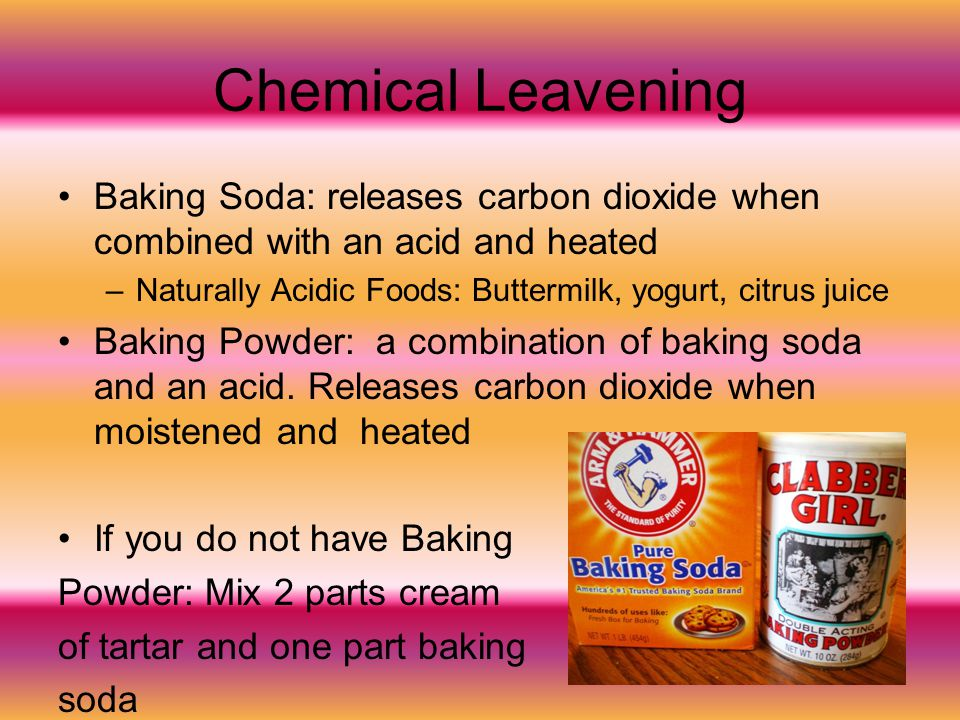 Chemical Leavening Baking Soda: releases carbon dioxide when combined with an acid and heated.