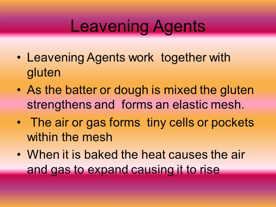 Leavening Agents Leavening Agents work together with gluten