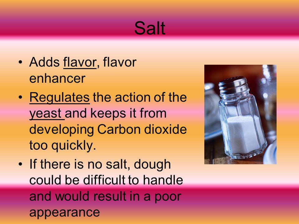 Salt Adds flavor, flavor enhancer