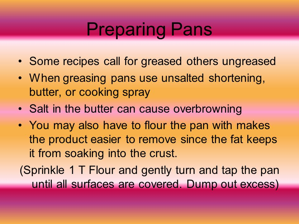 Preparing Pans Some recipes call for greased others ungreased