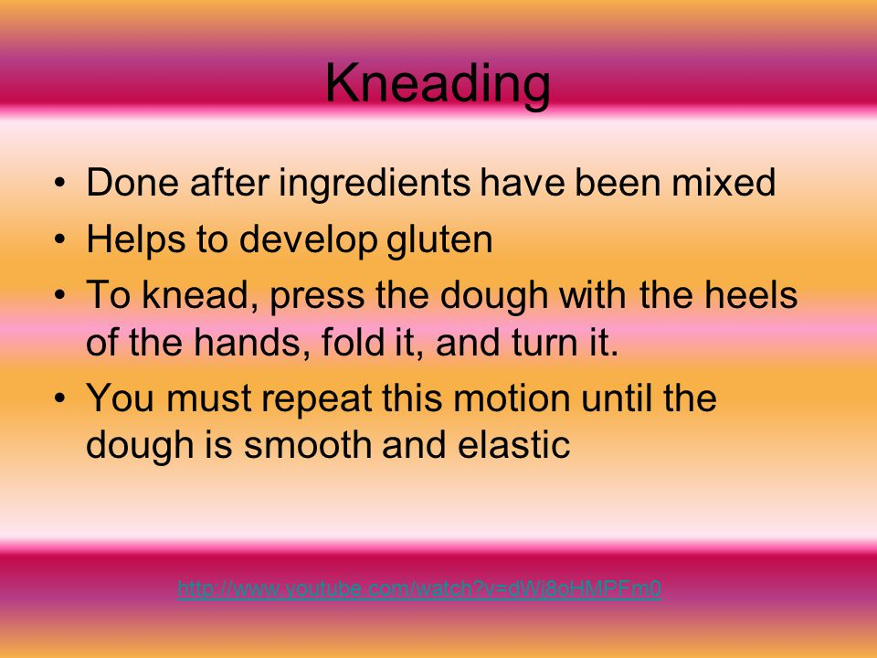Kneading Done after ingredients have been mixed