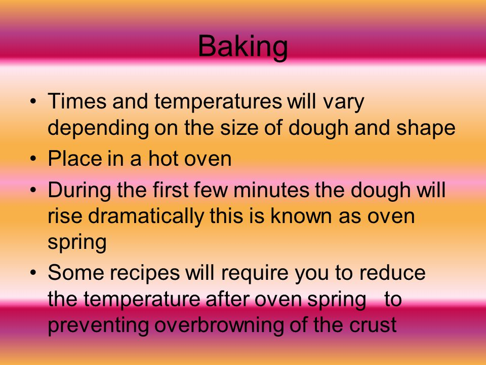 Baking Times and temperatures will vary depending on the size of dough and shape. Place in a hot oven.