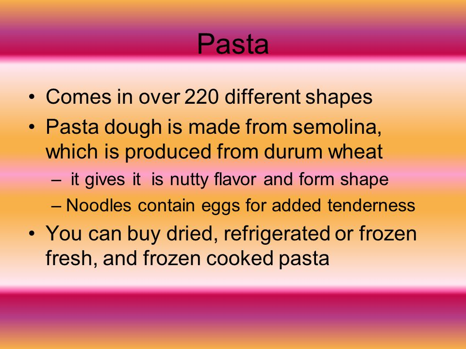 Pasta Comes in over 220 different shapes