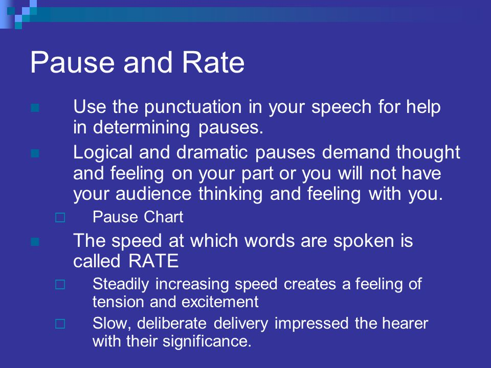 Pause and Rate Use the punctuation in your speech for help in determining pauses.