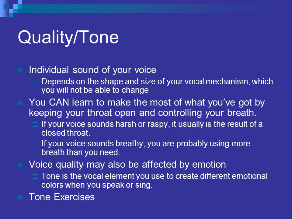 Quality/Tone Individual sound of your voice