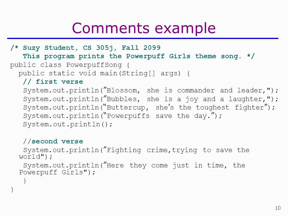 Comments example /* Suzy Student, CS 305j, Fall 2099