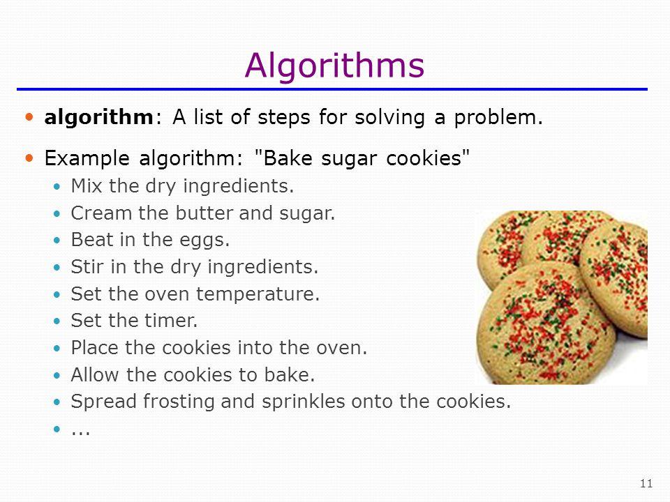 Algorithms algorithm: A list of steps for solving a problem.