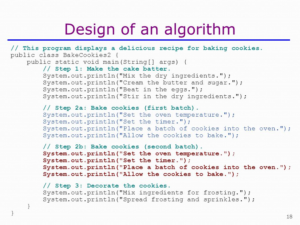 Design of an algorithm // This program displays a delicious recipe for baking cookies. public class BakeCookies2 {