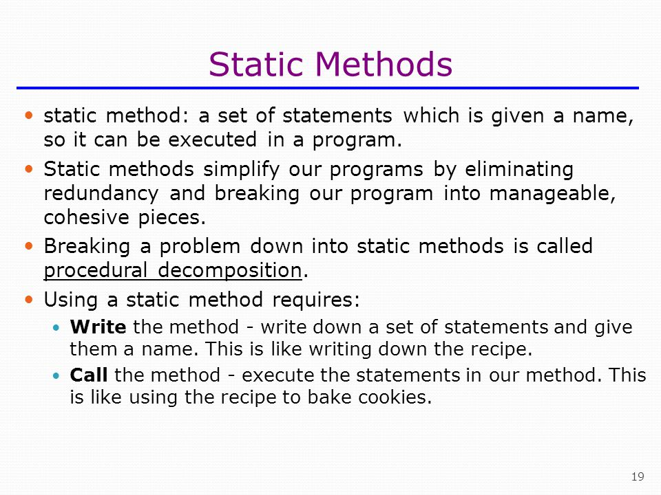 Static Methods static method: a set of statements which is given a name, so it can be executed in a program.