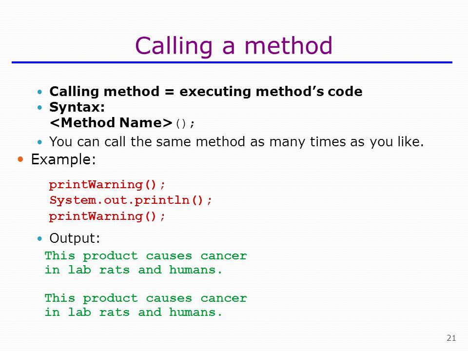 Calling a method Example: Calling method = executing method's code