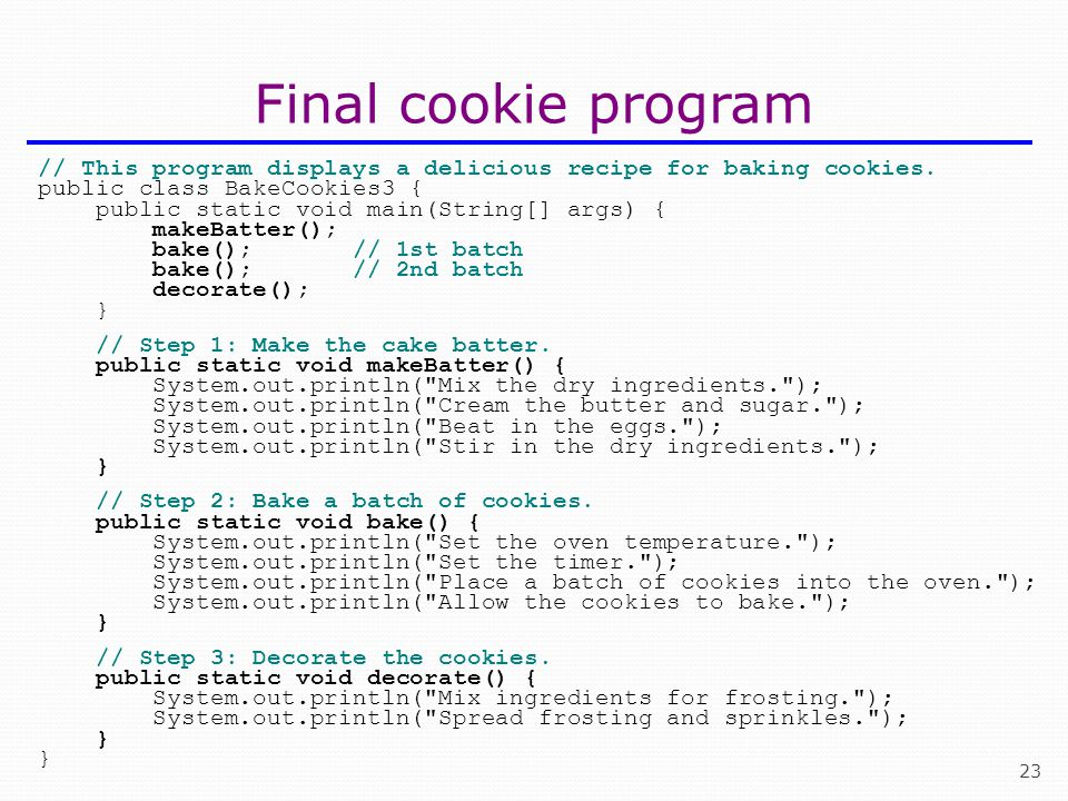 Final cookie program // This program displays a delicious recipe for baking cookies. public class BakeCookies3 {