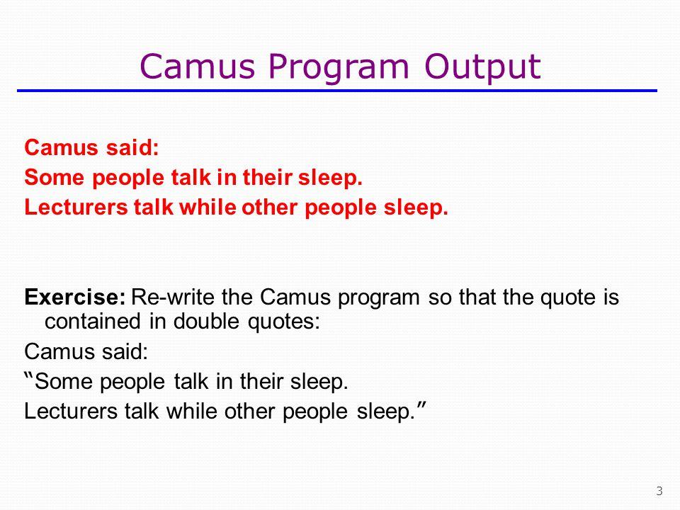 Camus Program Output Camus said: Some people talk in their sleep.