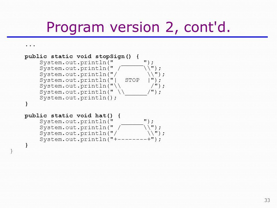 Program version 2, cont d. ... public static void stopSign() {