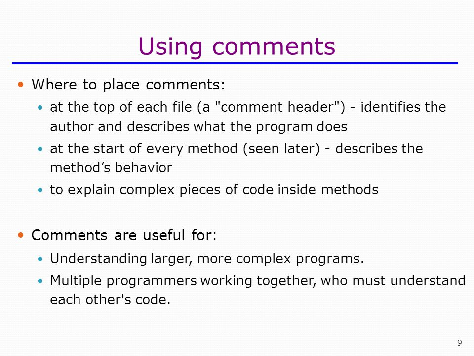 Using comments Where to place comments: Comments are useful for: