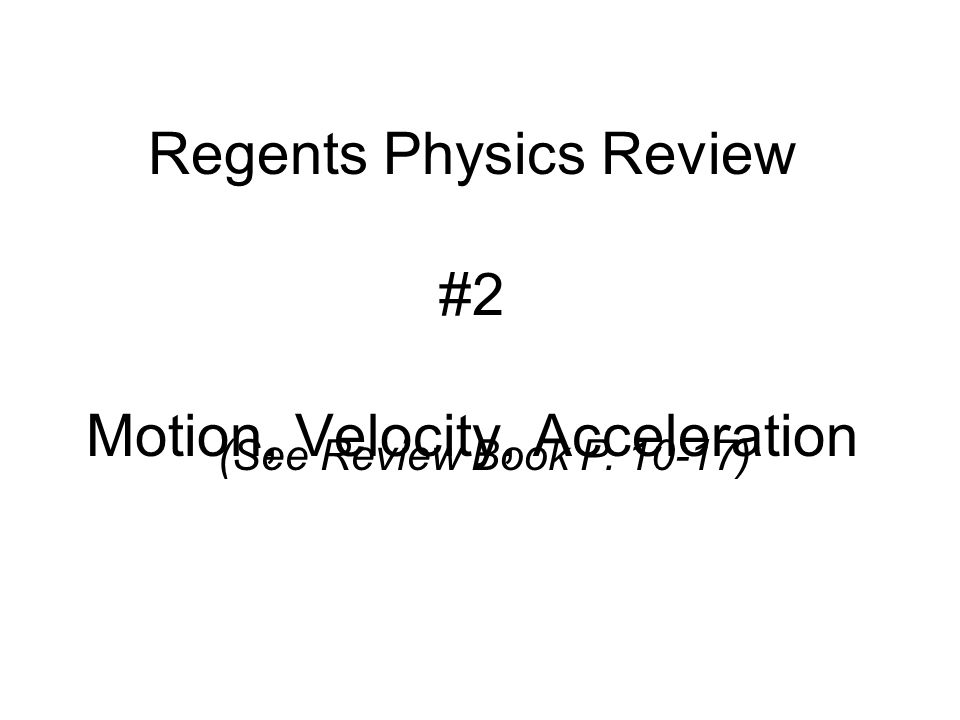 Regents Physics Review #2 Motion, Velocity, Acceleration