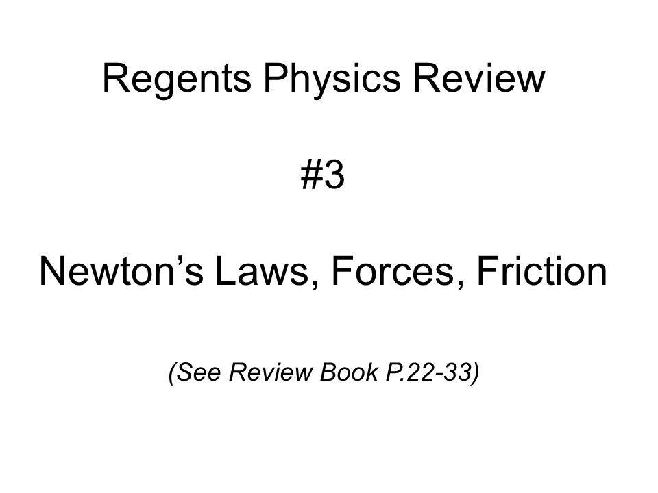 Regents Physics Review #3 Newton's Laws, Forces, Friction