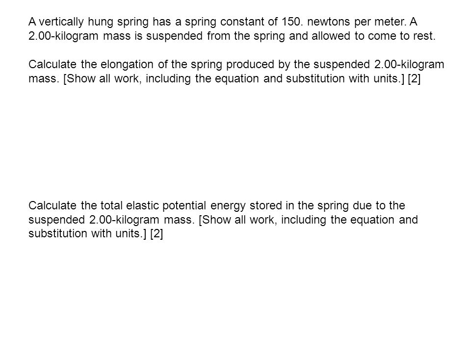 A vertically hung spring has a spring constant of 150