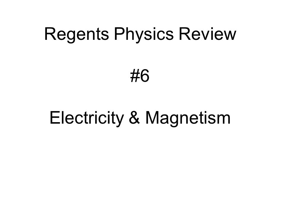Regents Physics Review #6 Electricity & Magnetism