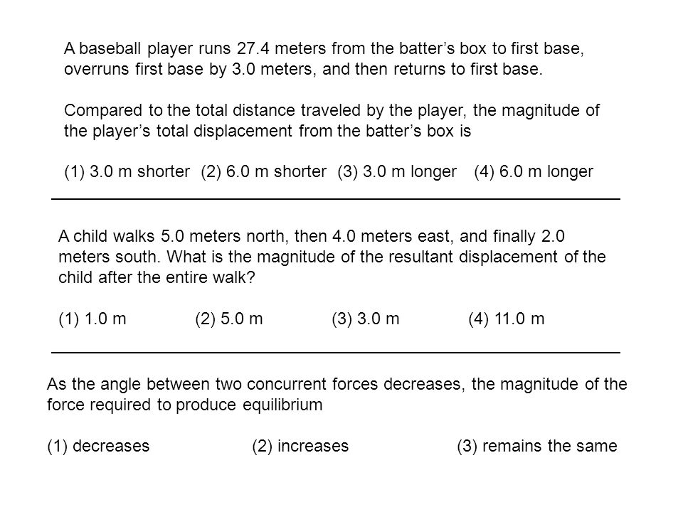 A baseball player runs 27.4 meters from the batter's box to first base, overruns first base by 3.0 meters, and then returns to first base.