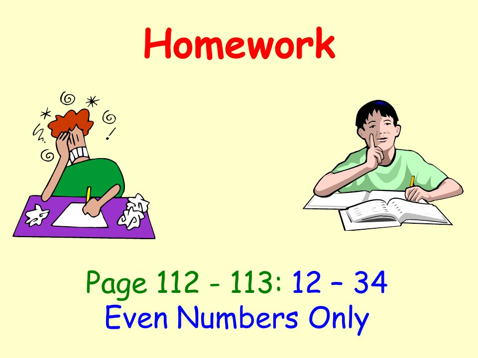 Homework Page 112 - 113: 12 – 34 Even Numbers Only