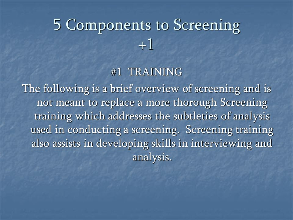 5 Components to Screening +1