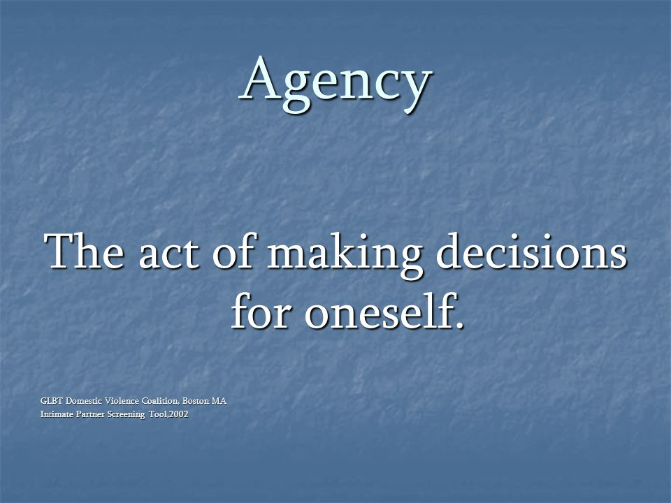 The act of making decisions for oneself.