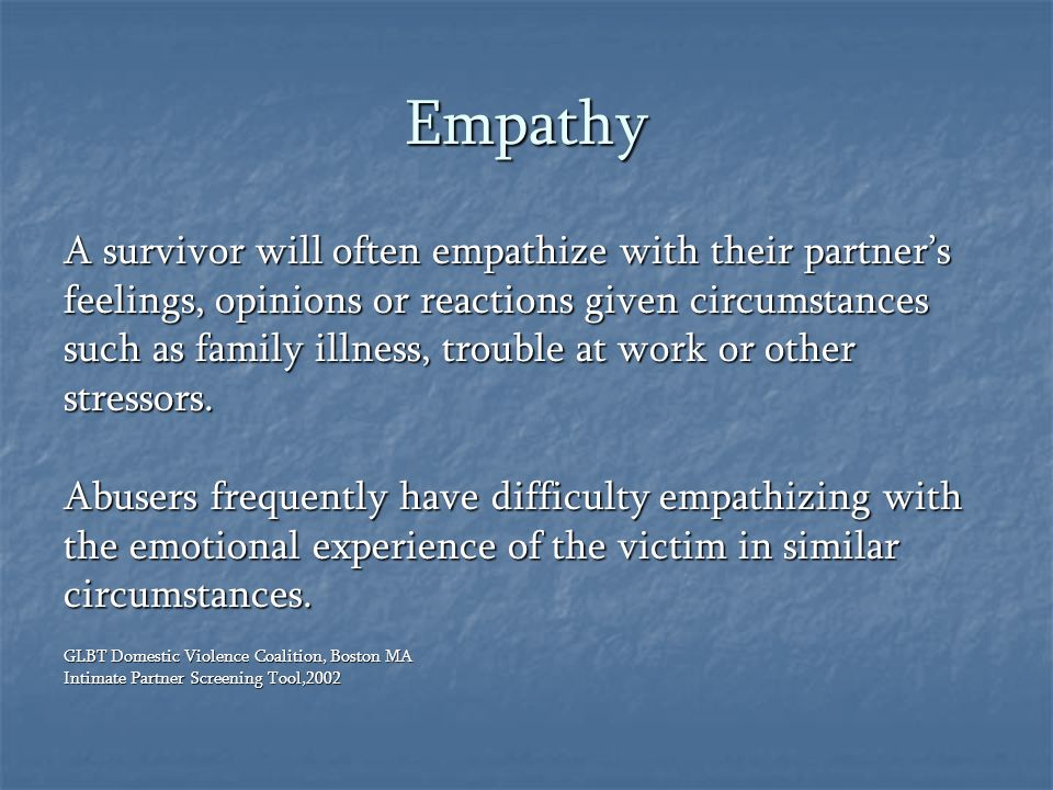 Empathy A survivor will often empathize with their partner's
