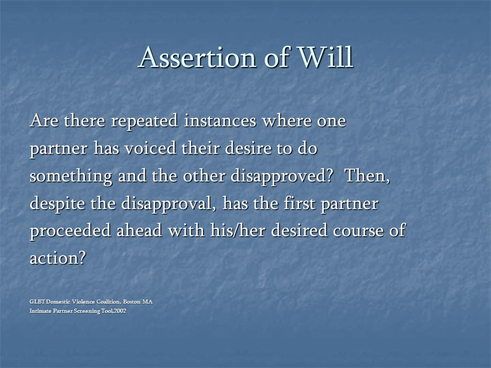 Assertion of Will Are there repeated instances where one