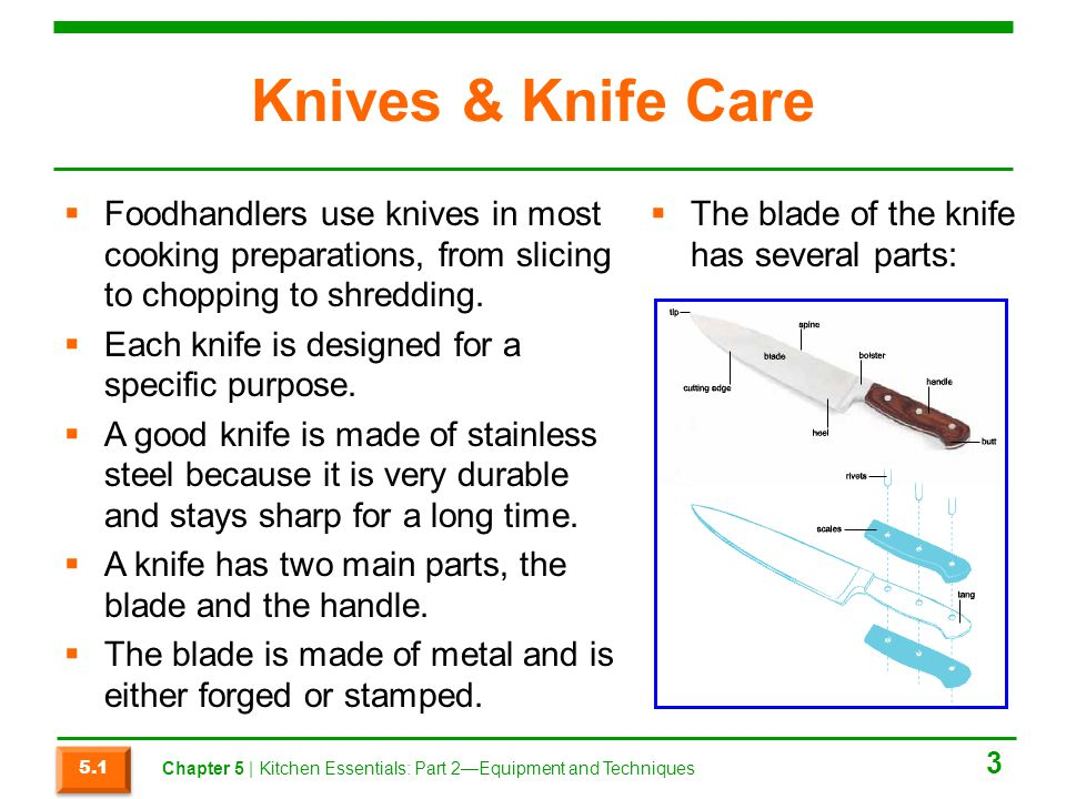 Knives & Knife Care Foodhandlers use knives in most cooking preparations, from slicing to chopping to shredding.