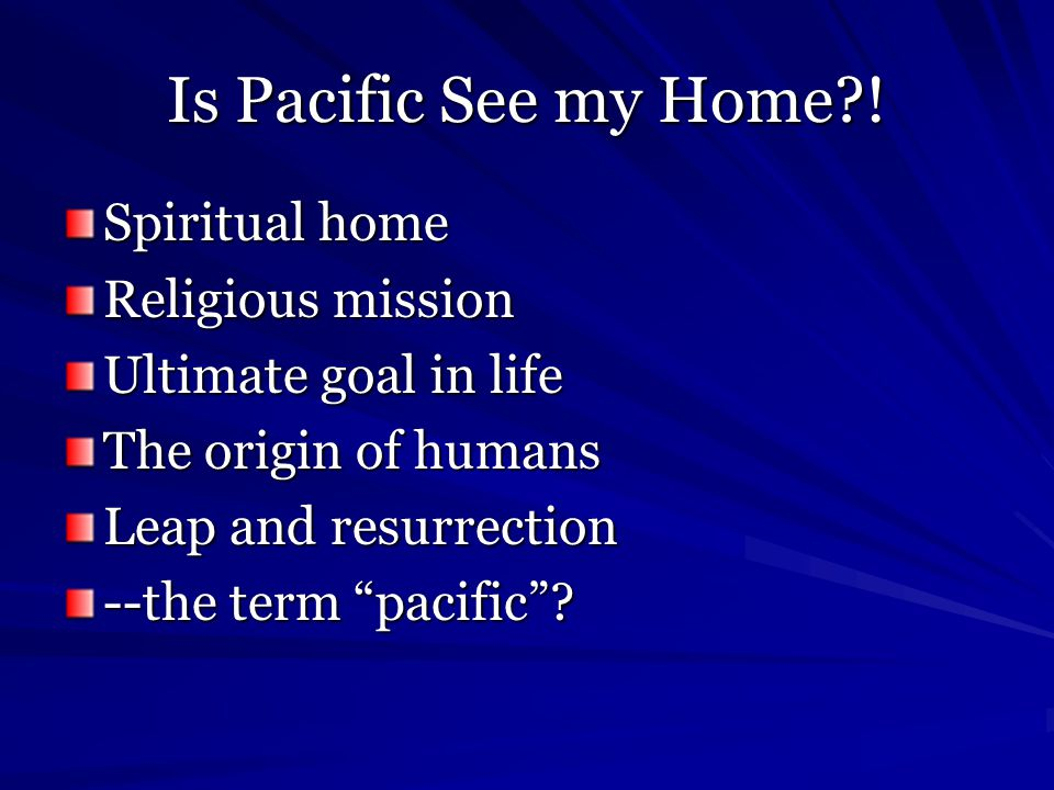 Is Pacific See my Home ! Spiritual home Religious mission