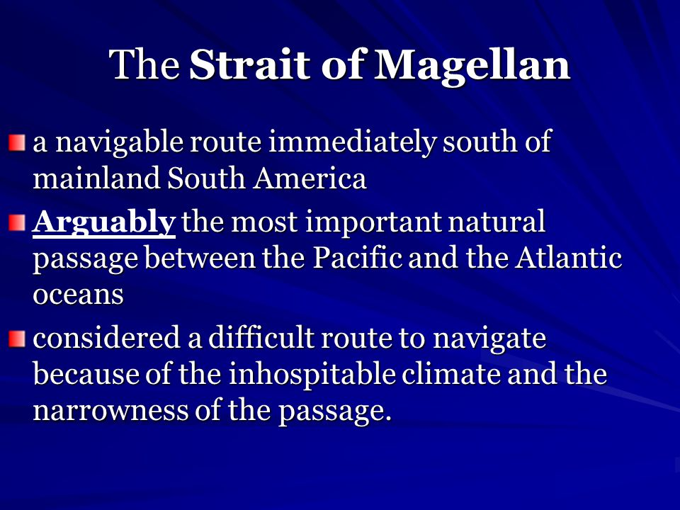 The Strait of Magellan a navigable route immediately south of mainland South America.