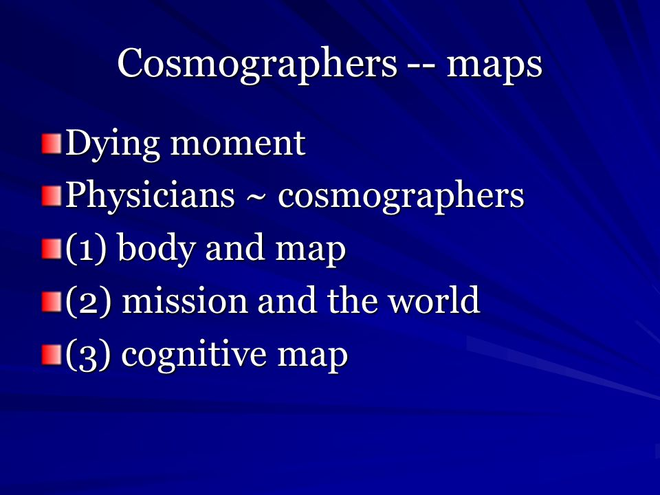 Cosmographers -- maps Dying moment Physicians ~ cosmographers