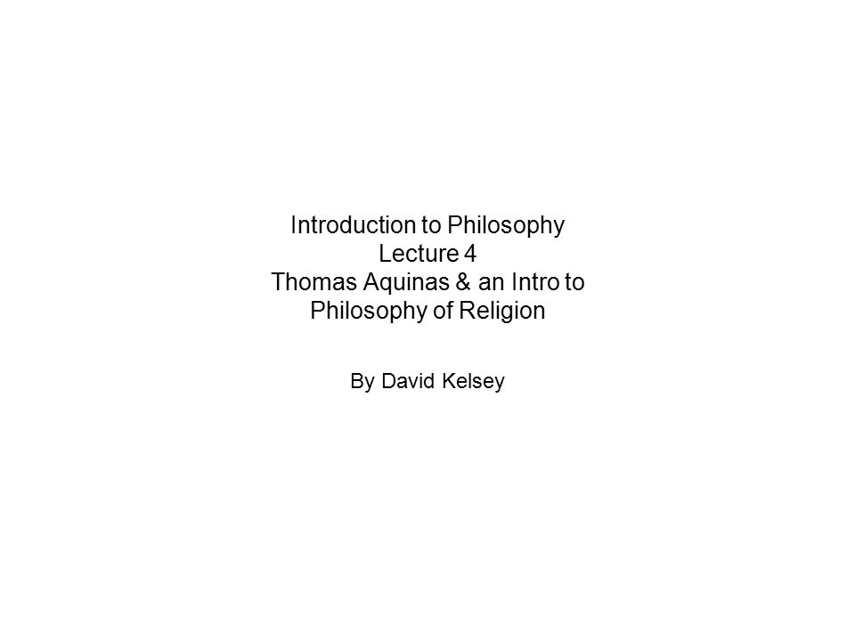 Introduction to Philosophy Lecture 4 Thomas Aquinas & an Intro to Philosophy of Religion