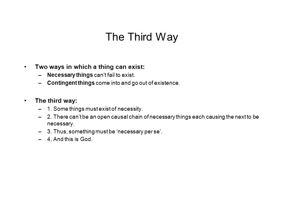 The Third Way Two ways in which a thing can exist: The third way: