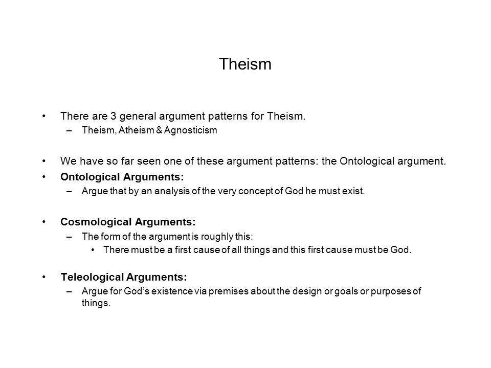 Theism There are 3 general argument patterns for Theism.