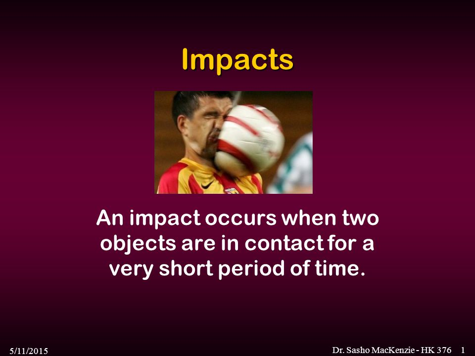Impacts An impact occurs when two objects are in contact for a very short period of time. 4/15/2017.