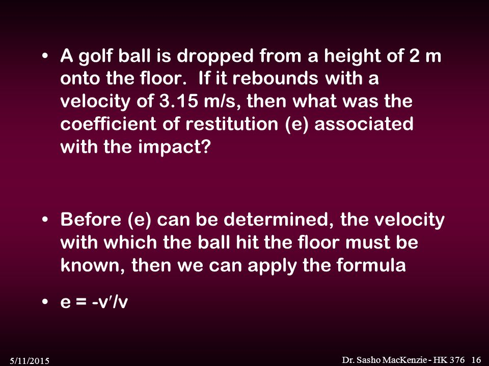 A golf ball is dropped from a height of 2 m onto the floor