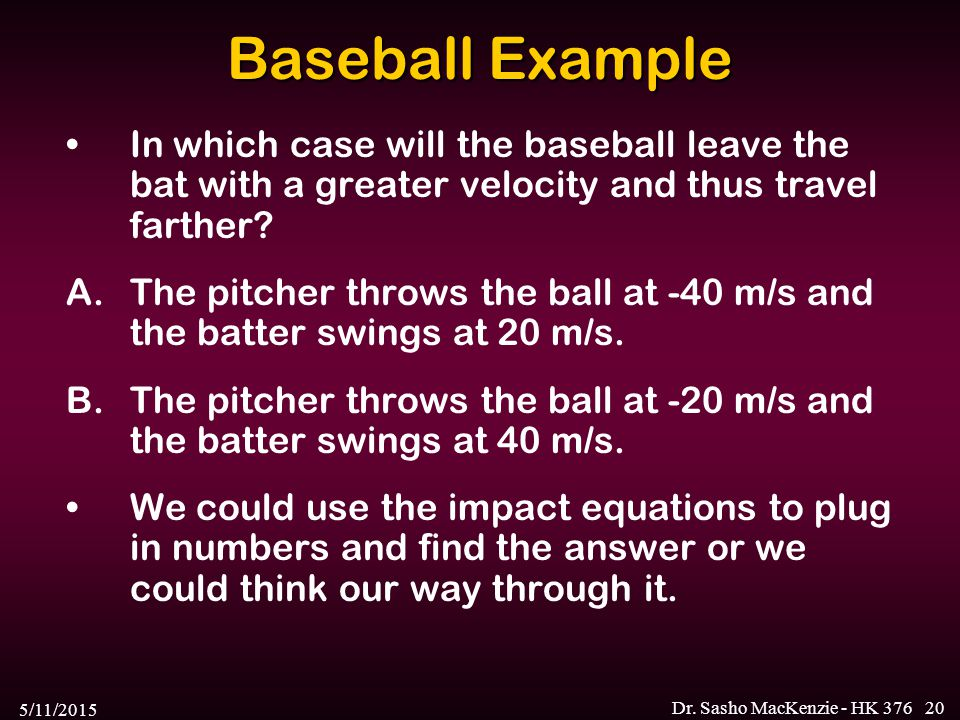 Baseball Example In which case will the baseball leave the bat with a greater velocity and thus travel farther