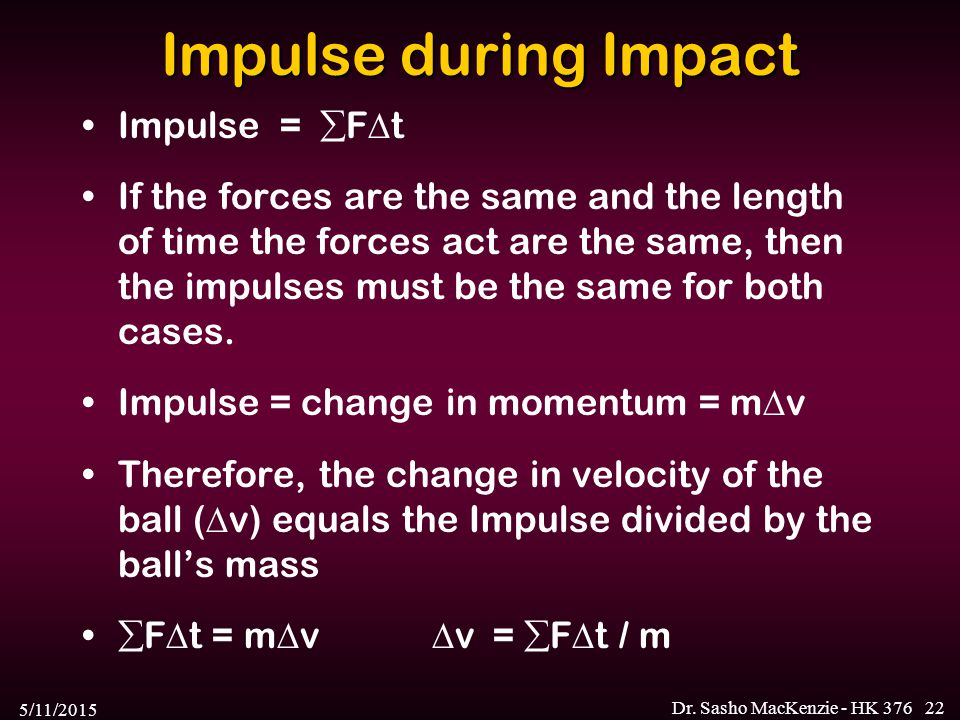 Impulse during Impact Impulse = Ft